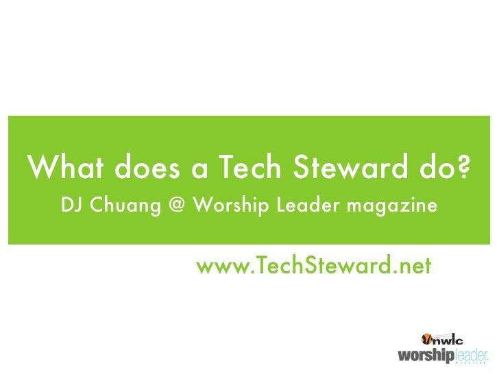 What does a Tech Steward do?   DJ Chuang @ Worship Leader magazine                 www.TechSteward.net