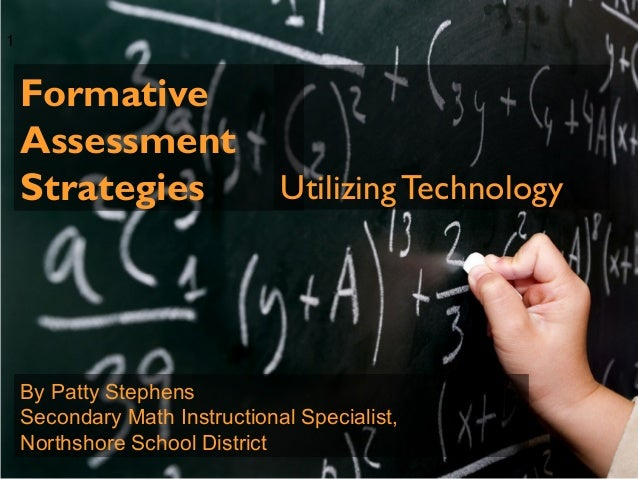 Formative  Assessment  Strategies Utilizing Technology  1  By Patty Stephens  Secondary Math Instructional Specialist,  No...