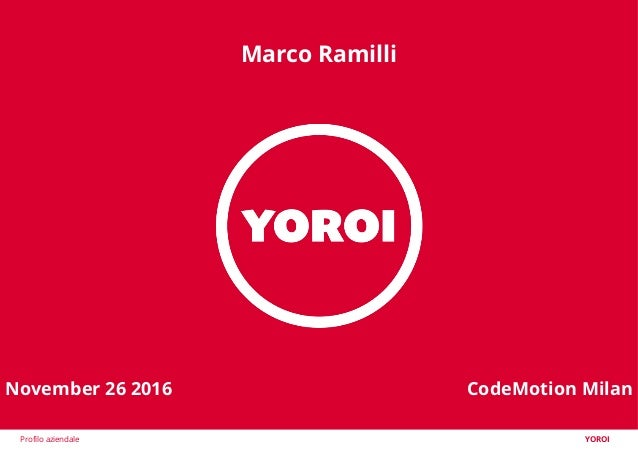 Profilo aziendale YOROI November 26 2016 CodeMotion Milan Marco Ramilli