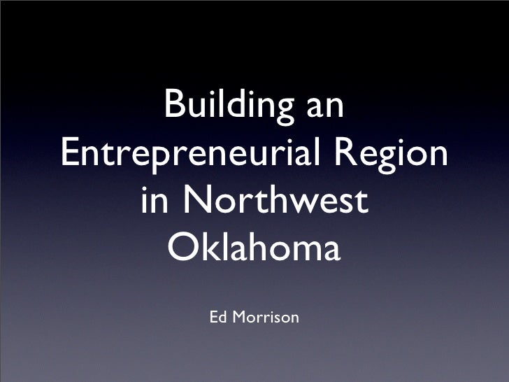Building an Entrepreneurial Region     in Northwest       Oklahoma         Ed Morrison