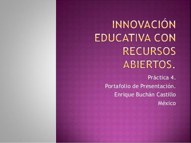 Práctica 4.  Portafolio de Presentación.  Enrique Buchán Castillo  México