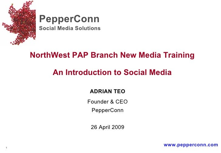 ADRIAN TEO Founder & CEO PepperConn 26 April 2009 PepperConn Social Media Solutions  www.pepperconn.com NorthWest PAP Bran...