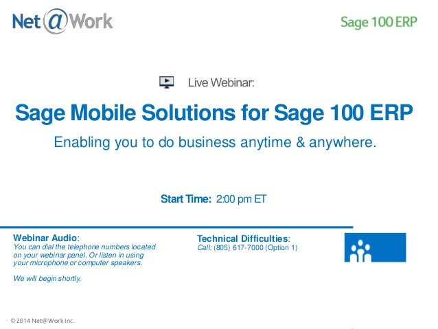 ©2013 Net@Work Inc.©2014 Net@Work Inc. Sage Mobile Solutions for Sage 100 ERP Start Time: 2:00 pm ET Webinar Audio: You ca...