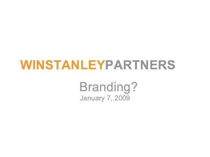Branding? January 7, 2009 WINSTANLEY PARTNERS