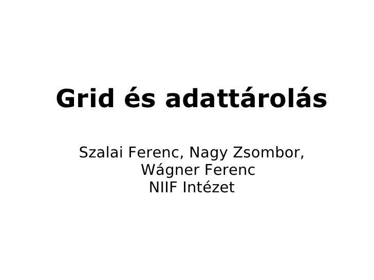 Grid és adattárolás Szalai Ferenc, Nagy Zsombor,         Wágner Ferenc          NIIF Intézet