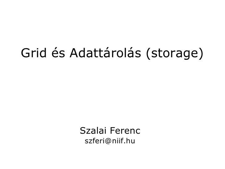 Grid és Adattárolás (storage)         Szalai Ferenc          szferi@niif.hu