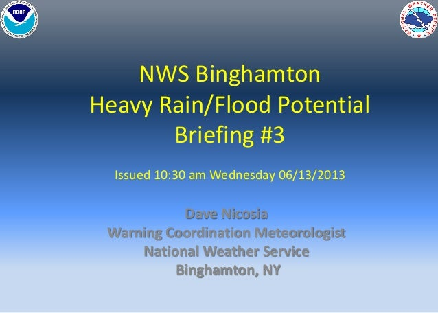 NWS BinghamtonHeavy Rain/Flood PotentialBriefing #3Issued 10:30 am Wednesday 06/13/2013Dave NicosiaWarning Coordination Me...