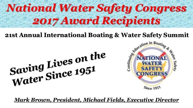 National Water Safety Congress 2017 Award Recipients 21st Annual International Boating & Water Safety Summit Mark Brown, P...