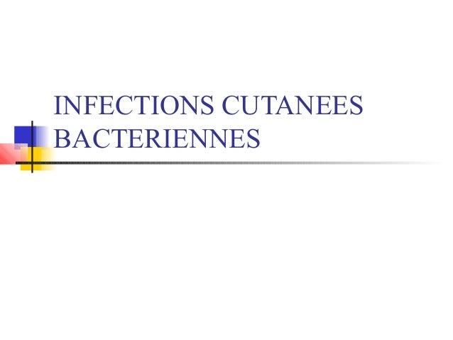 INFECTIONS CUTANEES  BACTERIENNES
