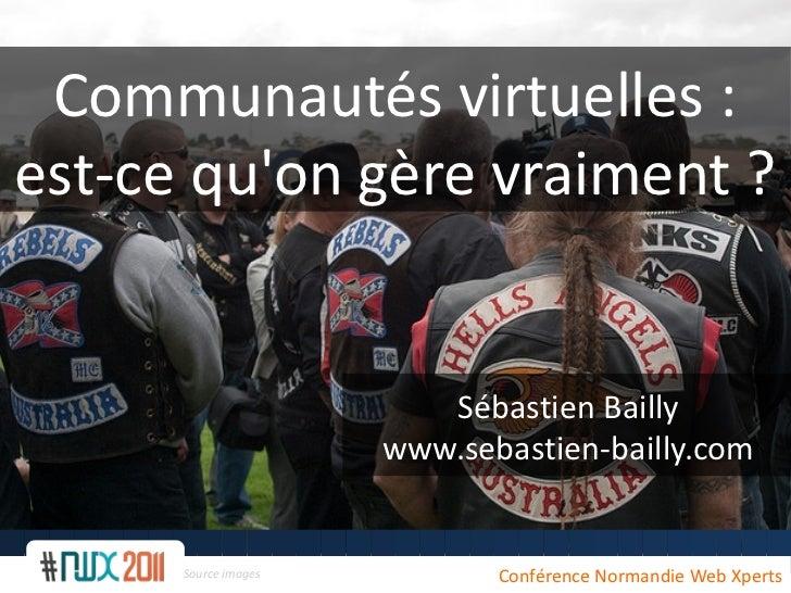 Communautés virtuelles:est-ce quon gère vraiment?                         Sébastien Bailly                      www.seba...