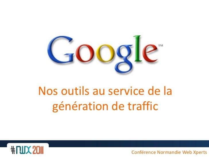 Nosoutils au service de la génération de traffic<br />Conférence Normandie Web Xperts<br />