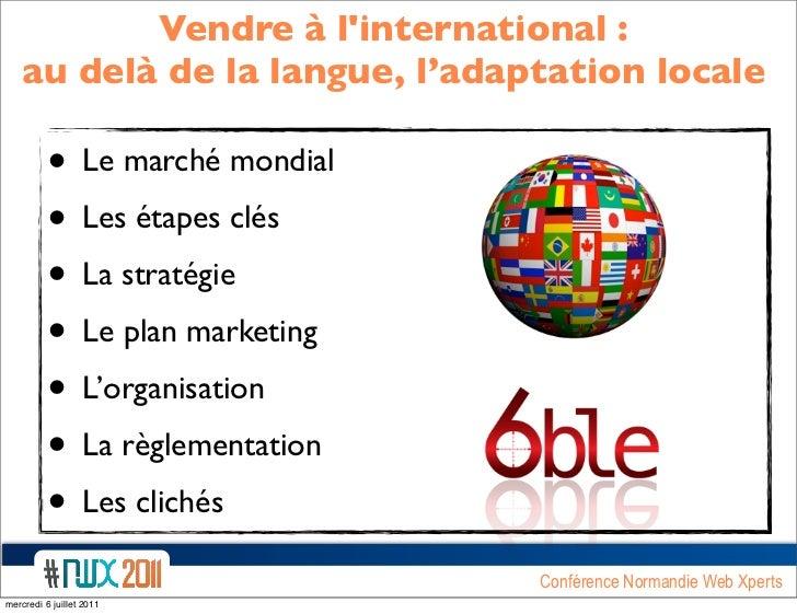 Vendre à linternational :   au delà de la langue, l'adaptation locale          • Le marché mondial          • Les étapes c...