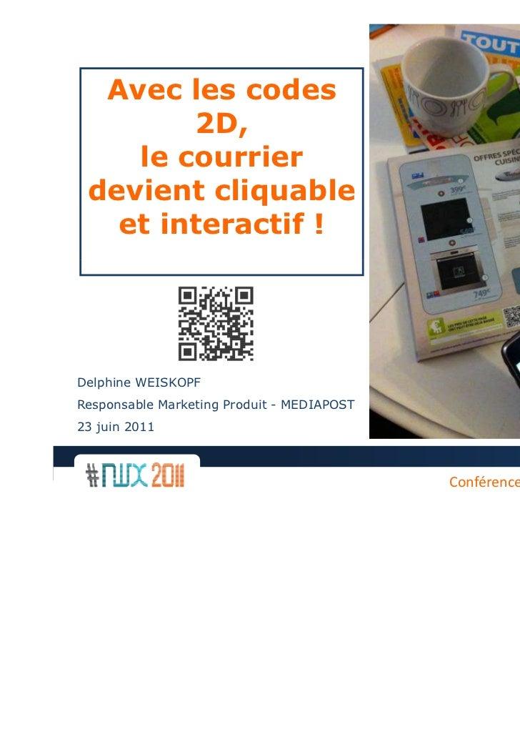 Avec les codes        2D,    le courrier devient cliquable   et interactif !Delphine WEISKOPFResponsable Marketing Produit...
