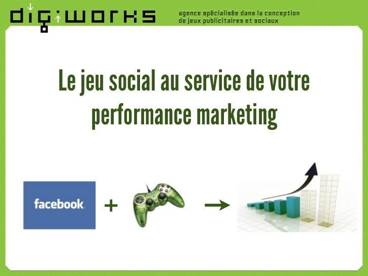 Le jeu social au service de votre     performance marketing     +
