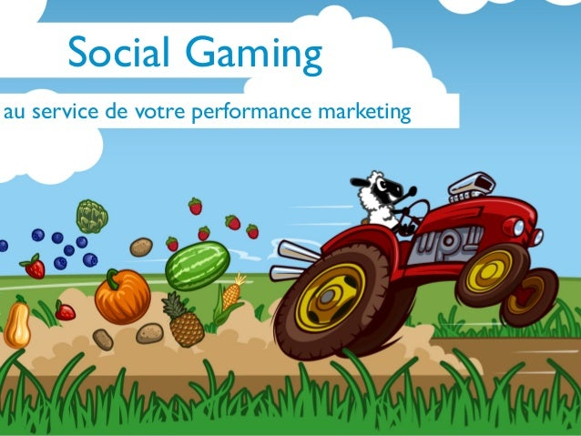 Le jeu social au service de votre     performance marketing     +