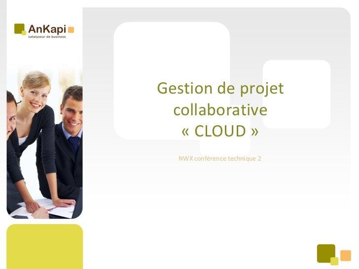 Gestion de projet  collaborative   « CLOUD »  NWX conférence technique 2