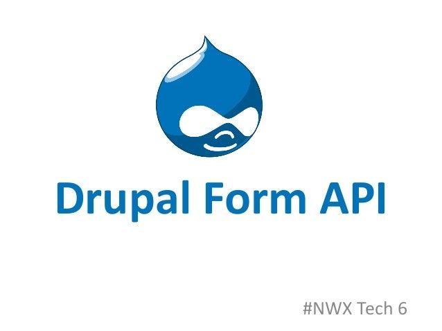 Drupal Form API #NWX Tech 6