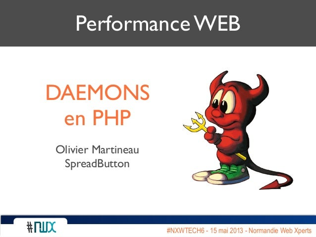 #NXWTECH6 - 15 mai 2013 - Normandie Web Xperts Performance WEB DAEMONS en PHP Olivier Martineau SpreadButton