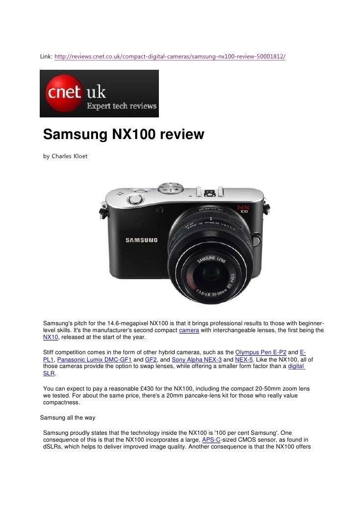 Link: http://reviews.cnet.co.uk/compact-digital-cameras/samsung-nx100-review-50001812/ Samsung NX100 review by Charles Klo...