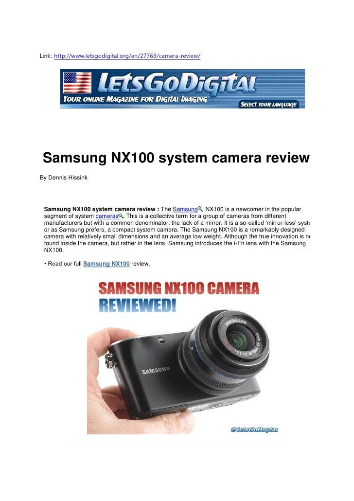 Link: http://www.letsgodigital.org/en/27763/camera-review/ Samsung NX100 system camera reviewBy Dennis Hissink Samsung NX1...