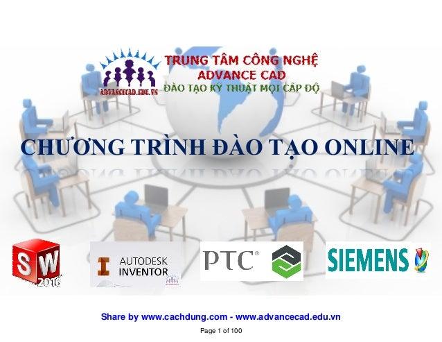 CHƯƠNG TRÌNH ĐÀO TẠO ONLINE Page 1 of 100 Share by www.cachdung.com - www.advancecad.edu.vn
