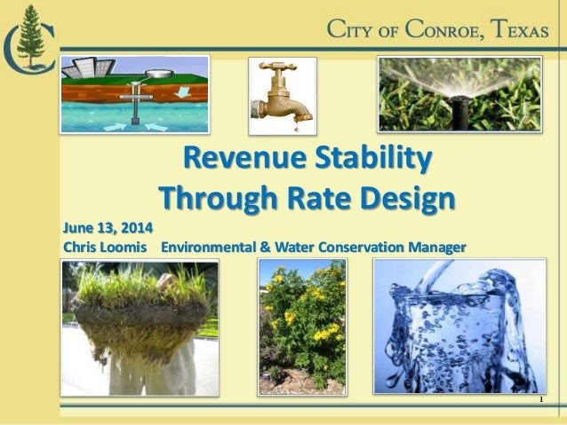 Revenue Stability Through Rate Design June 13, 2014 Chris Loomis Environmental & Water Conservation Manager 1