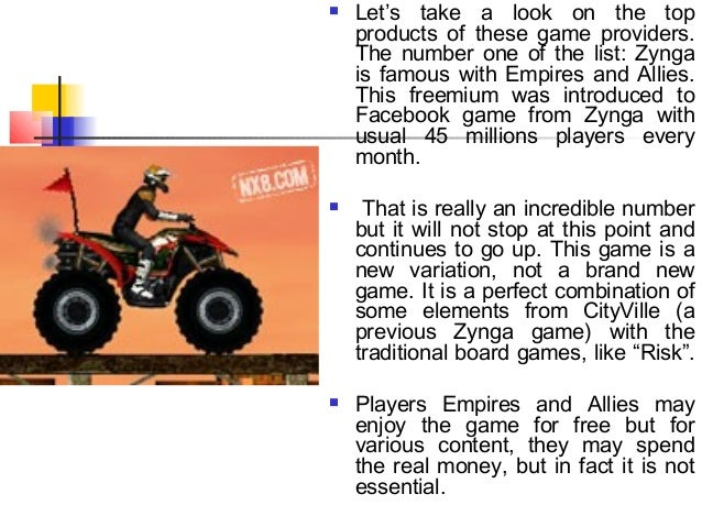  Let's take a look on the topproducts of these game providers.The number one of the list: Zyngais famous with Empires and...