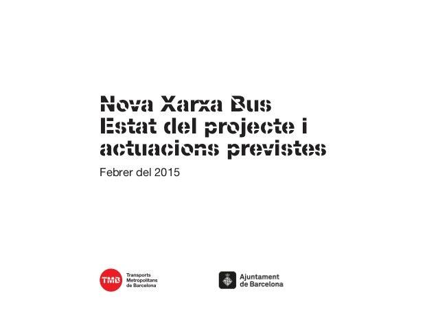 Nova Xarxa Bus Estat del projecte i actuacions previstes Febrer del 2015