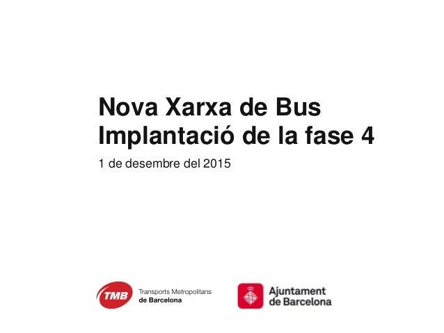 Nova Xarxa de Bus Implantació de la fase 4 1 de desembre del 2015