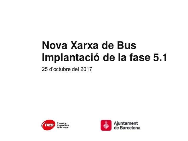 Nova Xarxa de Bus Implantació de la fase 5.1 25 d'octubre del 2017