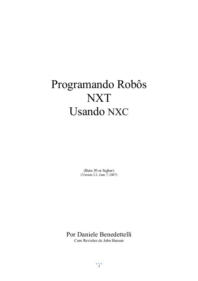 1 Programando Robôs NXT Usando NXC (Beta 30 or higher) (Version 2.2, June 7, 2007) Por Daniele Benedettelli Com Revisões d...