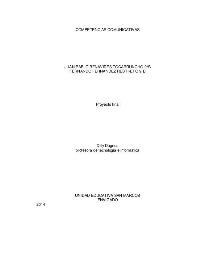 COMPETENCIAS COMUNICATIVAS JUAN PABLO BENAVIDES TOCARRUNCHO 9°B FERNANDO FERNÁNDEZ RESTREPO 9°B Proyecto final Dilly Dagne...