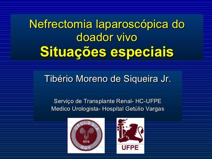 Nefrectomia laparoscópica do doador vivo Situações especiais Tibério Moreno de Siqueira Jr. Serviço de Transplante Renal- ...