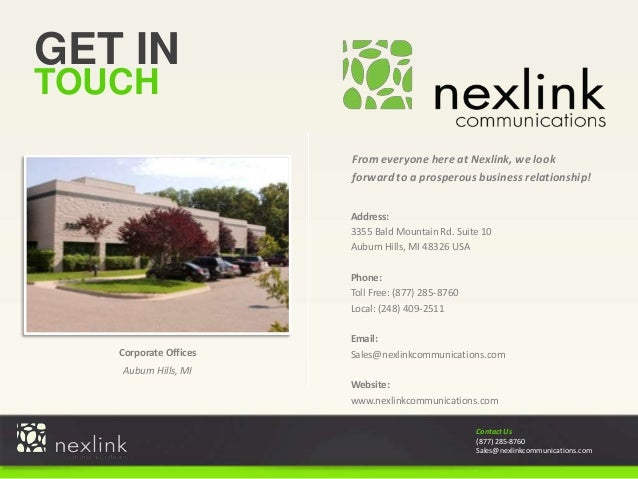 Contact Us (877) 285-8760 Sales@nexlinkcommunications.com GET IN TOUCH Address: 3355 Bald Mountain Rd. Suite 10 Auburn Hil...