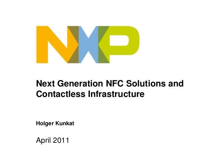 Next Generation NFC Solutions andContactless InfrastructureHolger KunkatApril 2011