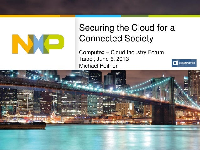 Securing the Cloud for a Connected Society Computex – Cloud Industry Forum Taipei, June 6, 2013 Michael Poitner