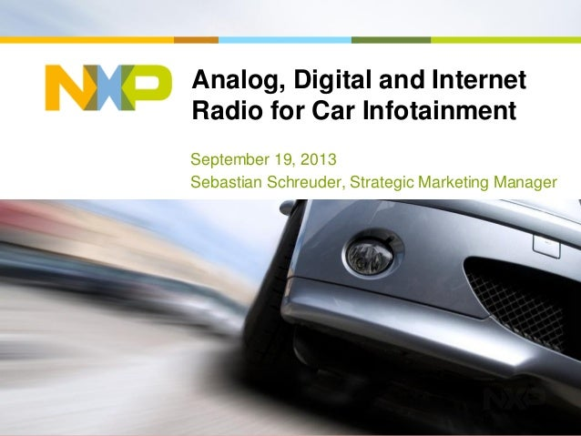 Analog, Digital and Internet Radio for Car Infotainment September 19, 2013 Sebastian Schreuder, Strategic Marketing Manager