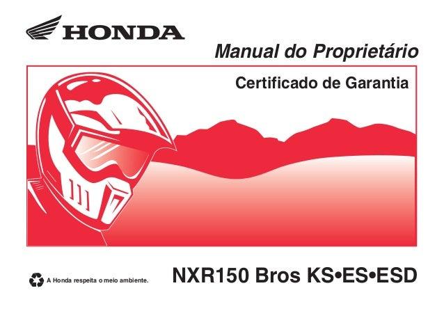 NXR150 Bros KS•ES•ESD Manual do Proprietário Certificado de Garantia A Honda respeita o meio ambiente.