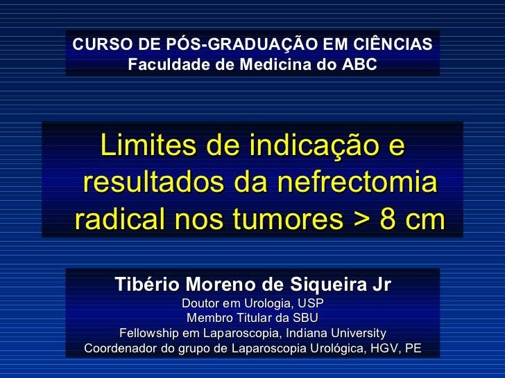 CURSO DE PÓS-GRADUAÇÃO EM CIÊNCIAS Faculdade de Medicina do ABC Limites de indicação e resultados da nefrectomia radical n...