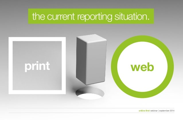 the current reporting situation.  print web  online first webinar   september 2014