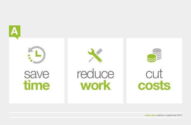 A  save  time  reduce  work  cut  costs  online first webinar   september 2014