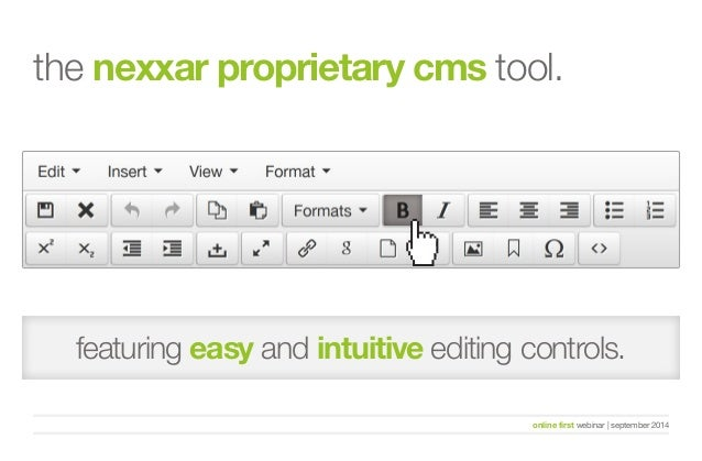 the nexxar proprietary cms tool.  featuring easy and intuitive editing controls.  online first webinar   september 2014