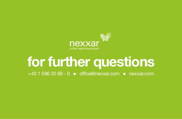online reporting evolved  for further questions  +43 1 596 22 68 - 0 office@nexxar.com nexxar.com