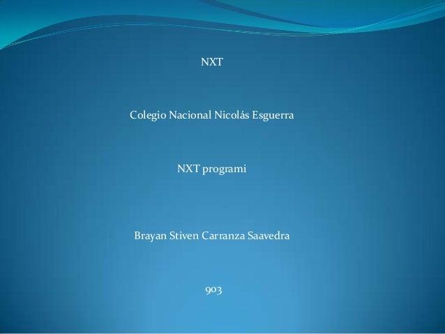 NXT Colegio Nacional Nicolás Esguerra NXT programi Brayan Stiven Carranza Saavedra 903