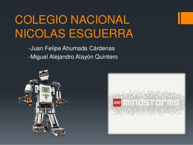 COLEGIO NACIONAL NICOLAS ESGUERRA -Juan Felipe Ahumada Cárdenas -Miguel Alejandro Alayón Quintero