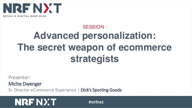 Presenter: Miche Dwenger Sr. Director eCommerce Experience | Dick's Sporting Goods SESSION : Advanced personalization: The...
