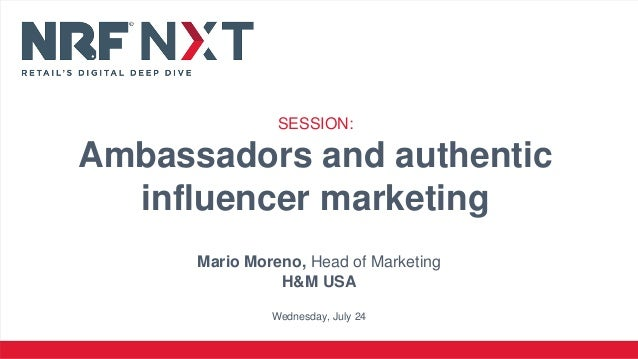 Mario Moreno, Head of Marketing H&M USA Wednesday, July 24 SESSION: Ambassadors and authentic influencer marketing