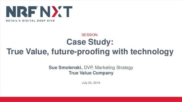Sue Smolenski, DVP, Marketing Strategy True Value Company July 23, 2019 SESSION: Case Study: True Value, future-proofing w...