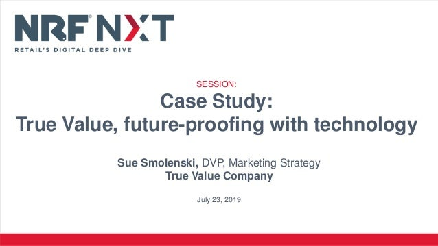 Sue Smolenski, DVP, Marketing Strategy True Value Company July 23, 2019 SESSION: Case Study: True Value, future-proofing w...