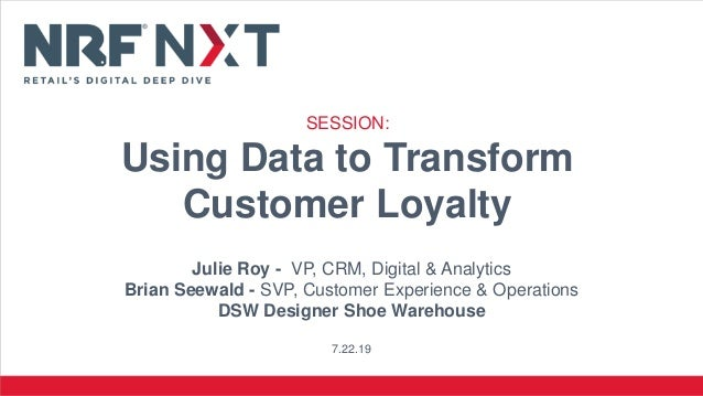 Julie Roy - VP, CRM, Digital & Analytics Brian Seewald - SVP, Customer Experience & Operations DSW Designer Shoe Warehouse...